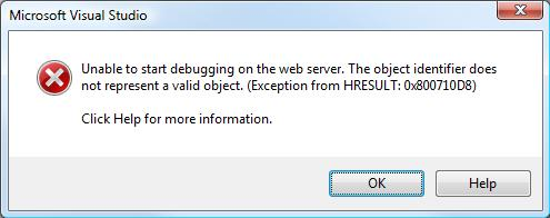 Unable to start debugging on the web server. The object identifier does not represent a valid object. (Exception from HRESULT: 0x800710D8)