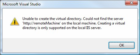 Unable to create the virtual directory. Could not find the server 'http://remoteMachine' on the local machine. Creating a virtual directory is only supported on the local IIS server.